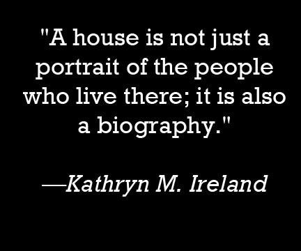 a home is not just a portrait of the people who live there it is also a biography quote by Kathryn M Ireland